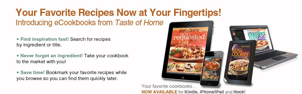 Introducing eCookbooks form Taste of Home. Your favorite recipes now aat your fingertips!