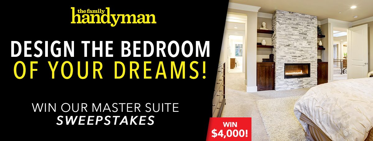 The Family Handyman Master Suite Makeover Sweepstakes