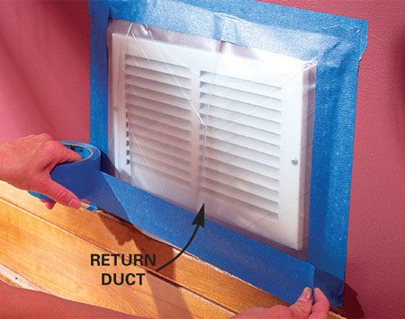 <b>Seal ducts with plastic and tape</b><br/><p>Construction  dust sucked into <em>return </em>air ducts can plug   your furnace  filter. Even worse, small particles can pass   through the  filter and coat every room in the house with a   blanket of  fine dust when the blower turns on. Air <em>supply </em>ducts   can be a  problem too&mdash;dust that settles inside will come blasting   out when  your heating/cooling system starts up. You can   close the  damper on a supply register, but it won&rsquo;t seal out dust   as effectively as plastic and tape. </p>