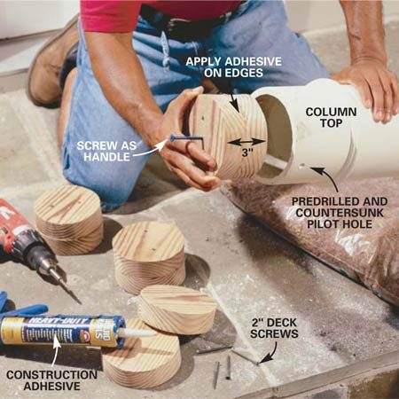 <b>Photo 6: Install wood plugs in the columns</b></br> Cut 5-1/2 in. round  treated wood plugs to fit the inside of your columns. Glue and screw together a  pair for each column top, then glue the plugs flush into the top of each column.  Secure the plugs to the columns with 2-in. deck screws. Note: Drive a screw  into the top of each plug to use as a handle to position the plug.