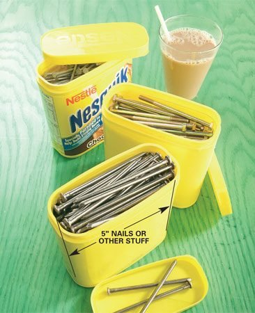 <b>Cocoa containers make great dispensers</b></br> Save jumbo-sized Nesquik containers to hold nails, lag bolts and extra long drywall screws up to 5 in. long. You can pack 4 lbs. of 16d nails in one can. They're great dispensers since the fasteners lie flat and are easy to grab, and they use space better than coffee cans when you store them on a shelf.