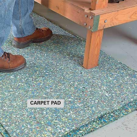 <b>Foam carpet pad makes standing comfortable</b></br> A double layer of foam carpet pad makes a luxurious but inexpensive anti-fatigue mat beside workbenches and power tools. Cut the pad to size with a utility knife, scissors or tin snips. To avoid tripping and to keep the edges from curling, tape down the perimeter with packing or duct tape.