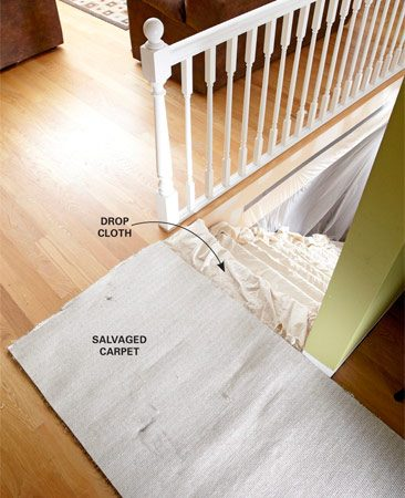 <b>Stair and floor protection</b><br/>Use such things as drop cloths and salvaged carpet to protect the finished floors and stairs that you have to walk over.