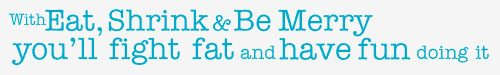With Eat, Shrink & Be Merry you'll fight fat and have fun doing it